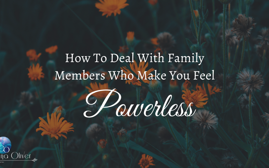How To Deal With Family Members Who Make You Feel Powerless