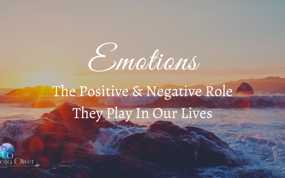 Emotions: The Positive & Negative Role They Play In Our Lives