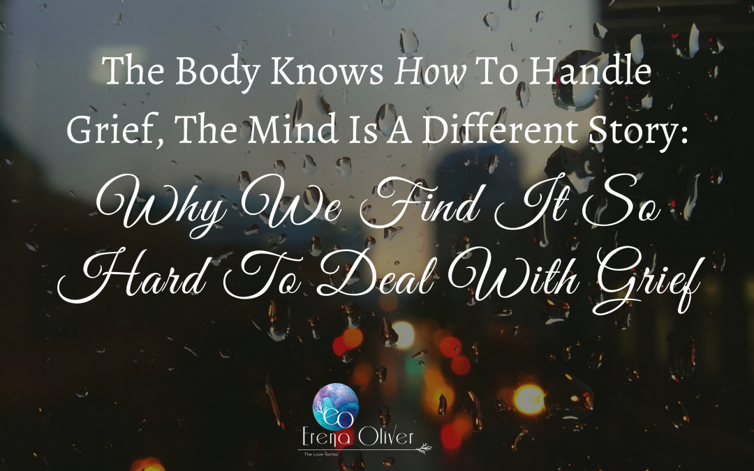 The Body Knows How To Handle Grief, The Mind Is A Different Story: Why We Find It So Hard To Deal With Grief