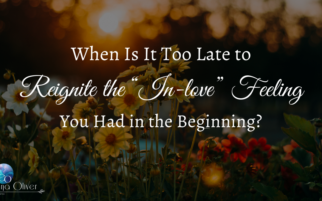 "When Is It Too Late to Reignite the ""in-love"" Feeling You Had in the Beginning?"