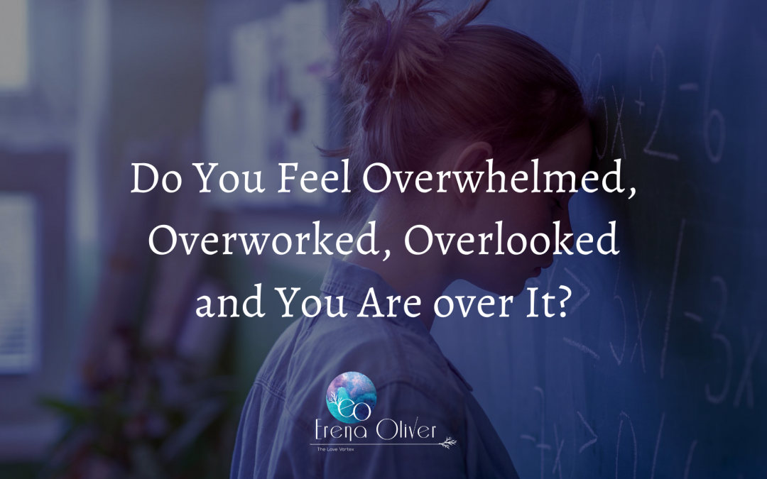 Do You Feel Overwhelmed, Overworked, Overlooked and You Are Over It?