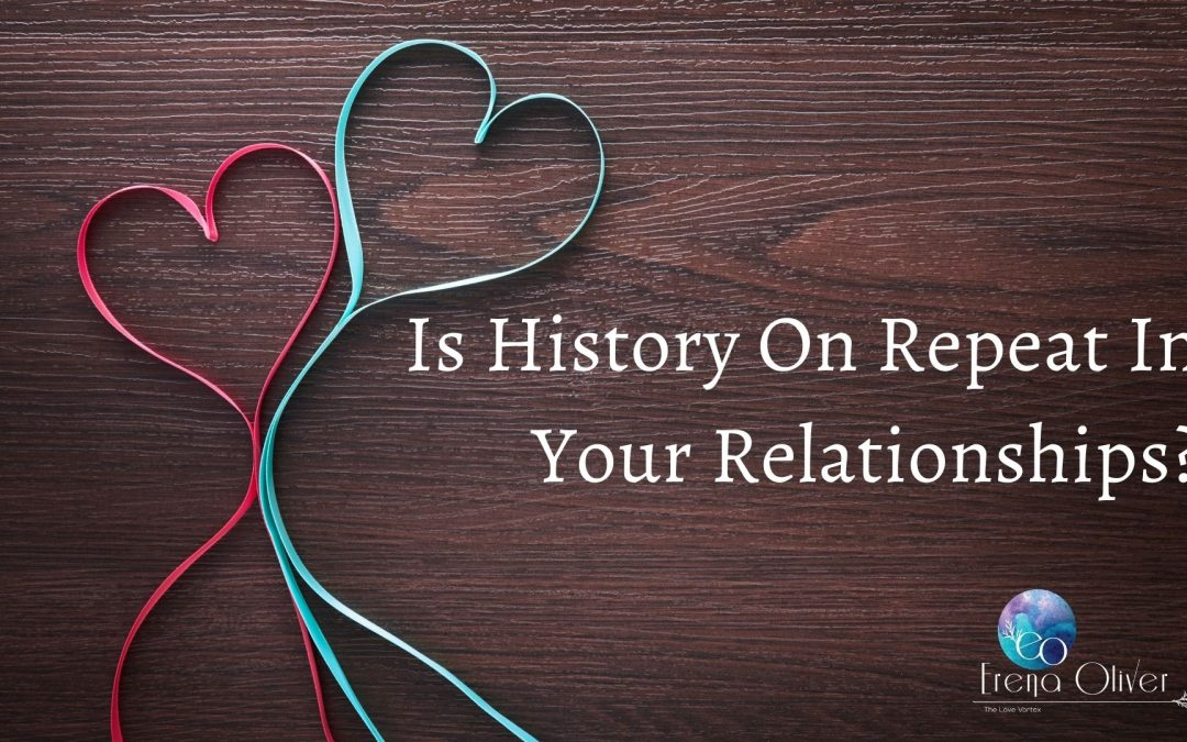 Is History On Repeat In Your Relationships?