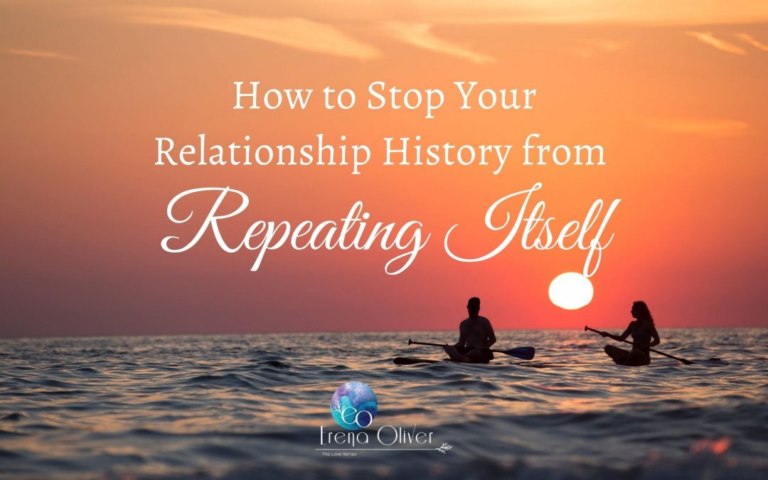 How to Stop Your Relationship History from Repeating Itself