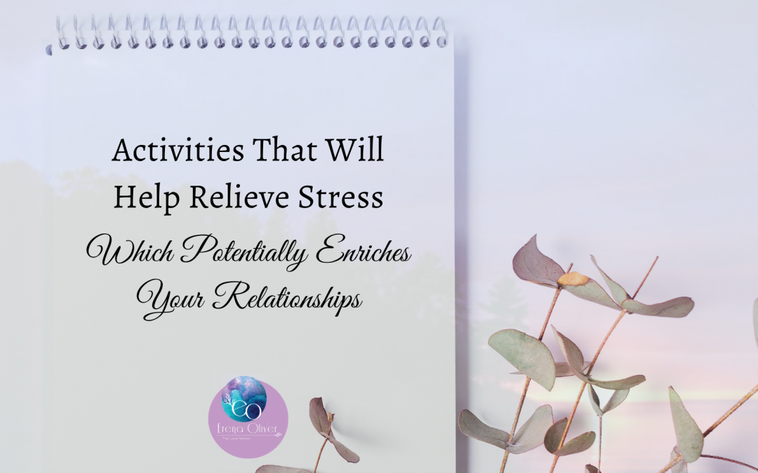 Activities That Will Help Relieve Stress Which Potentially Enriches Your Relationships