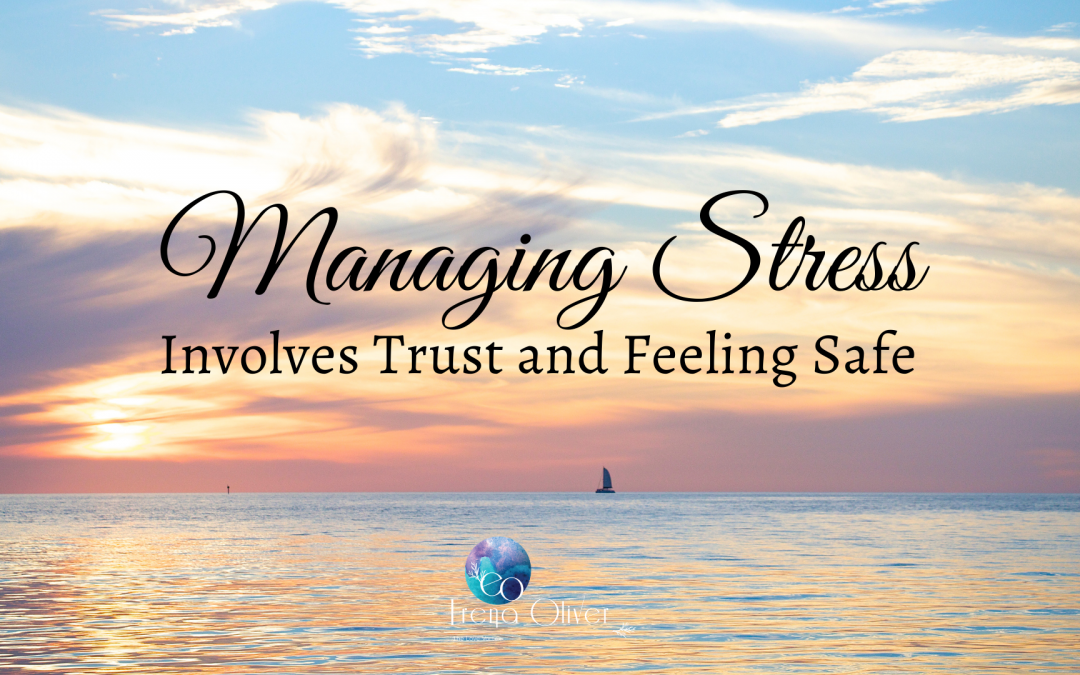 Managing Stress Involves Trust and Feeling Safe