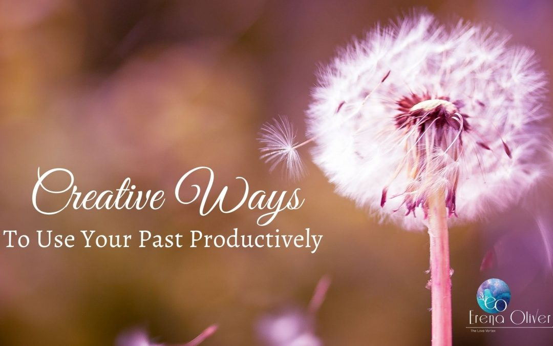 Creative Ways To Use Your Past Productively