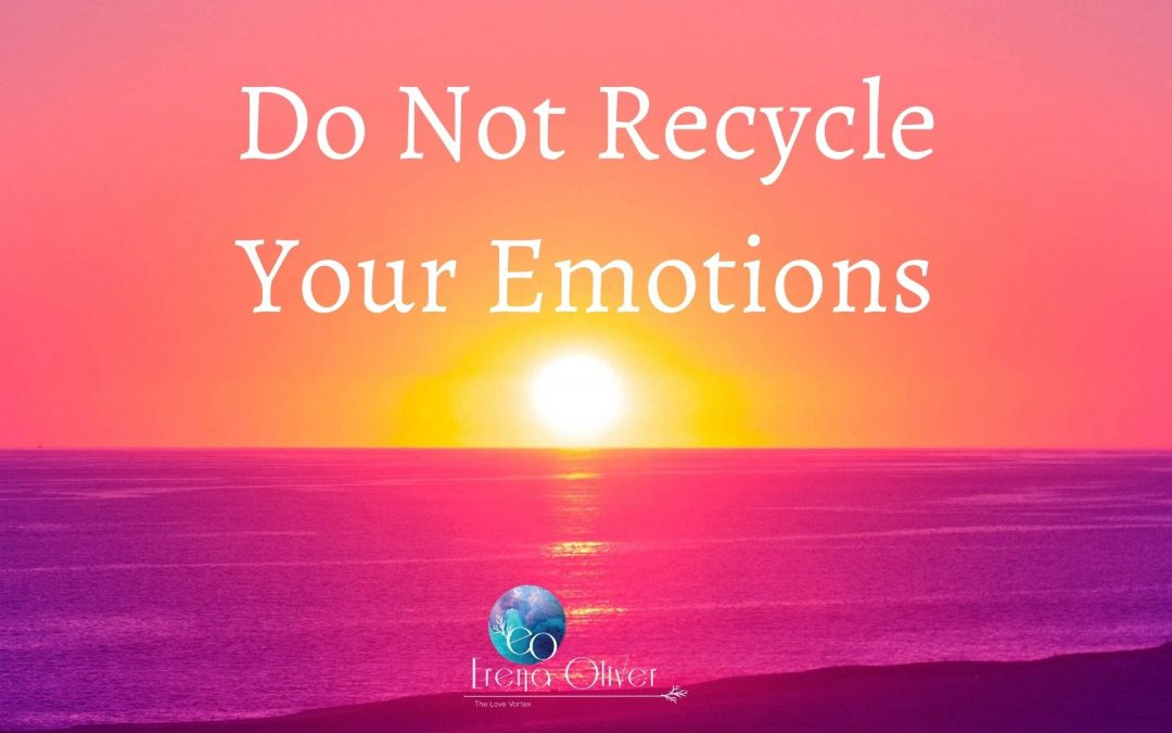 Do Not Recycle Your Emotions