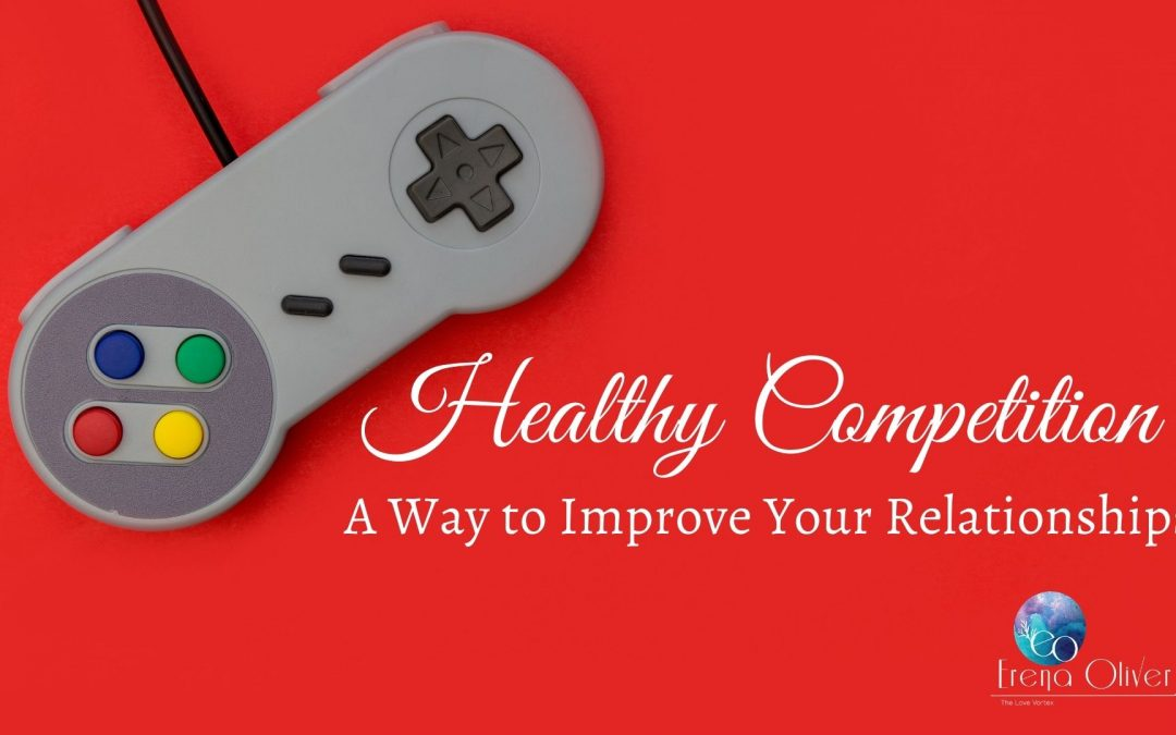 Healthy Competition: A Way to Improve Your Relationships