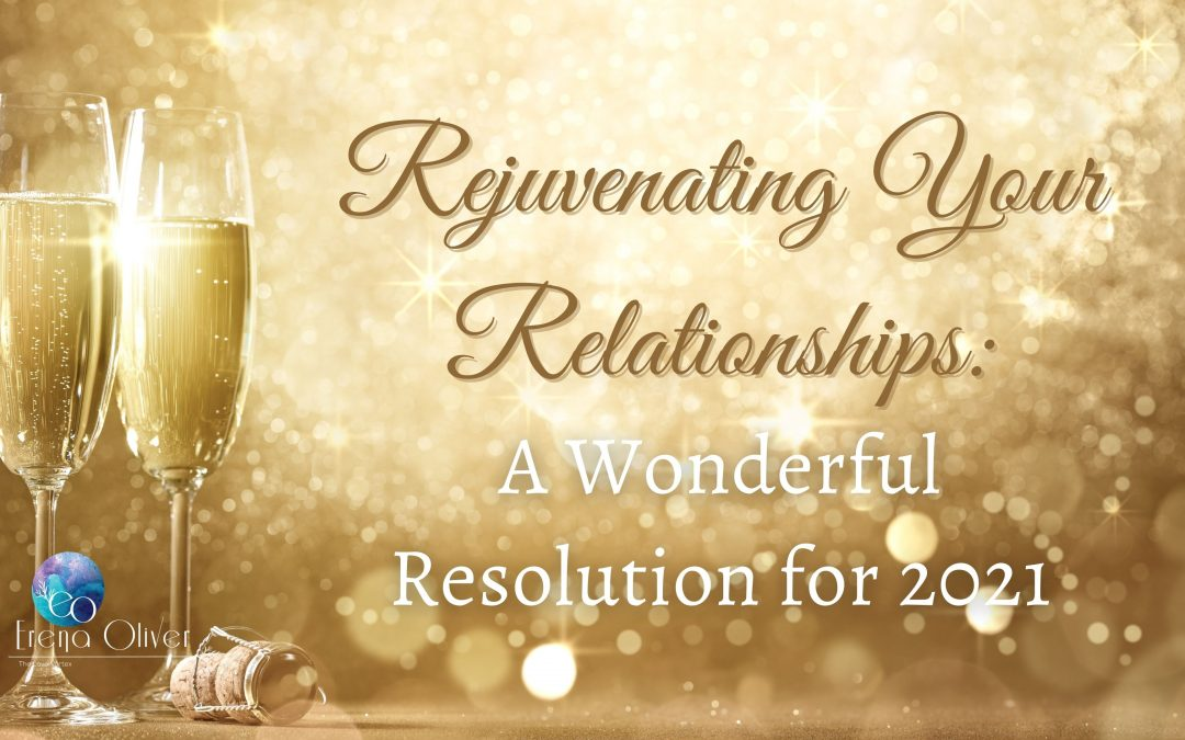 Rejuvenating Your Relationships: A Wonderful Resolution for 2021