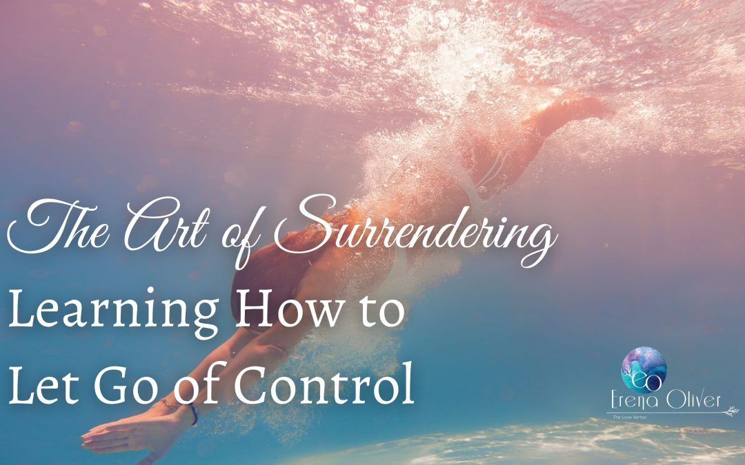 The Art of Surrendering: Learning How to Let Go of Control