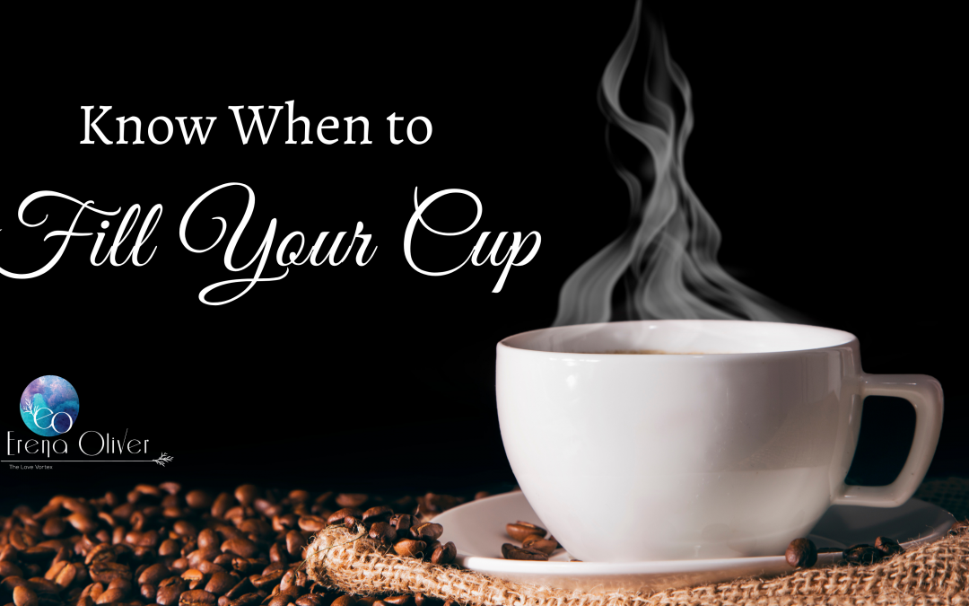 Know When to Fill Your Cup