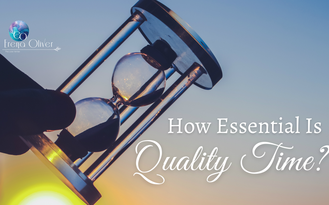 How Essential Is Quality Time