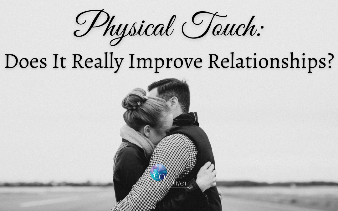 Physical Touch: Does It Really Improve Relationships?